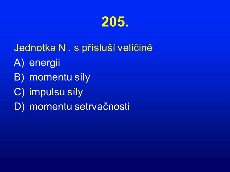 205. Jednotka N . s přísluší veličině energii momentu síly