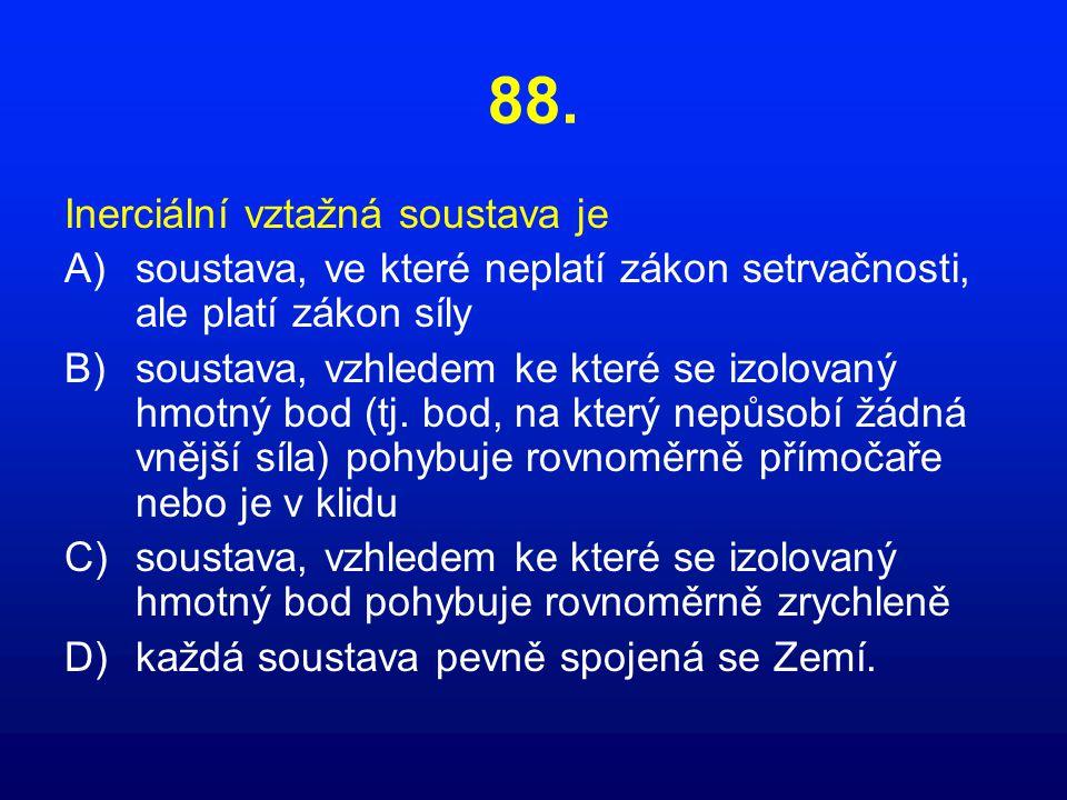 88. Inerciální vztažná soustava je