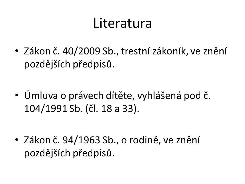 Literatura Zákon č. 40/2009 Sb., trestní zákoník, ve znění pozdějších předpisů.