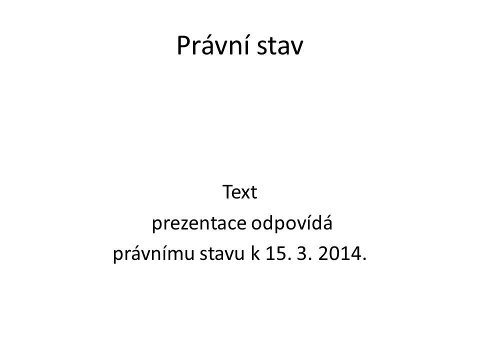 Text prezentace odpovídá právnímu stavu k 15. 3. 2014.