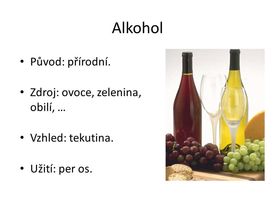 Alkohol Původ: přírodní. Zdroj: ovoce, zelenina, obilí, …