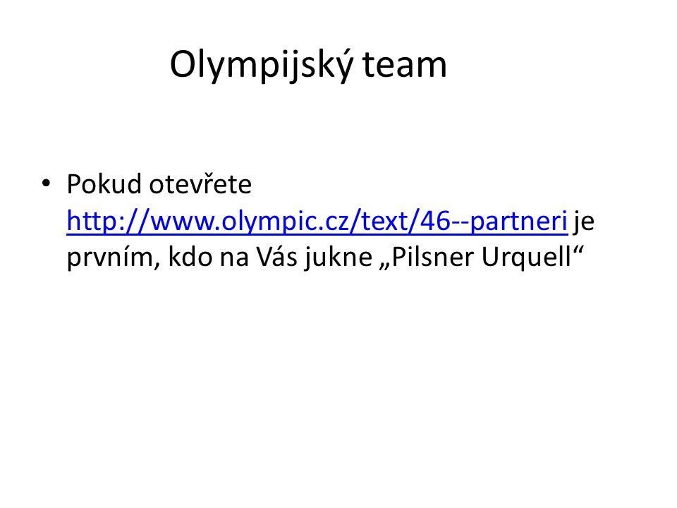 """Olympijský team Pokud otevřete http://www.olympic.cz/text/46--partneri je prvním, kdo na Vás jukne """"Pilsner Urquell"""