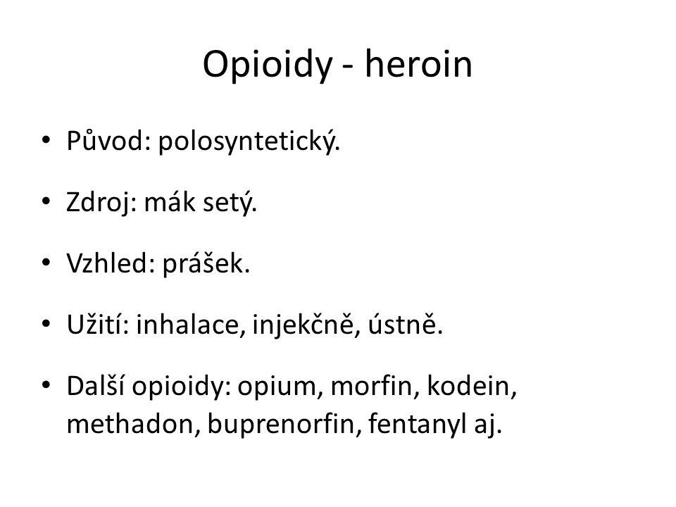 Opioidy - heroin Původ: polosyntetický. Zdroj: mák setý.