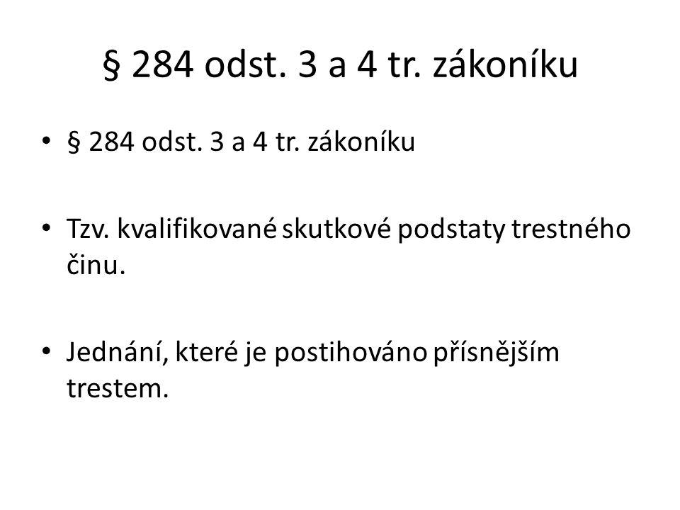 § 284 odst. 3 a 4 tr. zákoníku § 284 odst. 3 a 4 tr. zákoníku