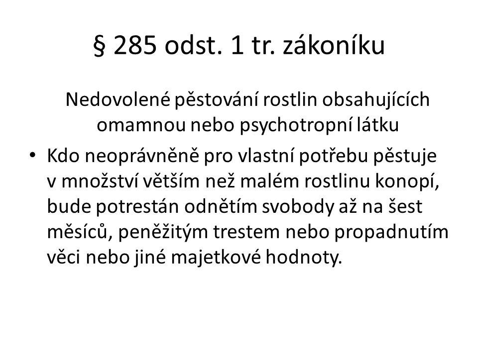 § 285 odst. 1 tr. zákoníku Nedovolené pěstování rostlin obsahujících omamnou nebo psychotropní látku.