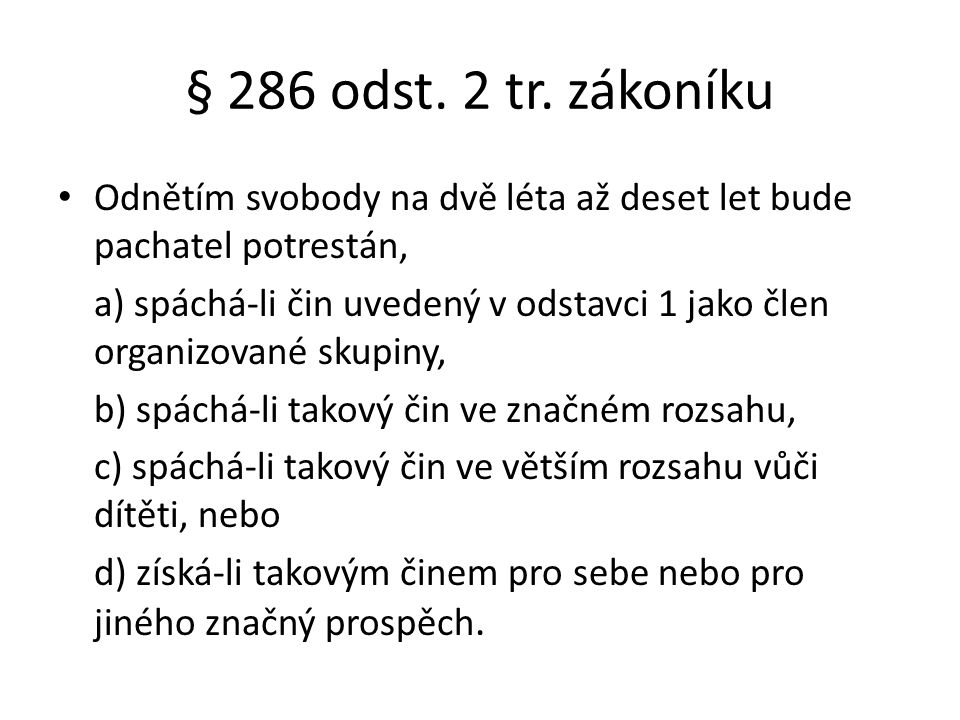 § 286 odst. 2 tr. zákoníku Odnětím svobody na dvě léta až deset let bude pachatel potrestán,
