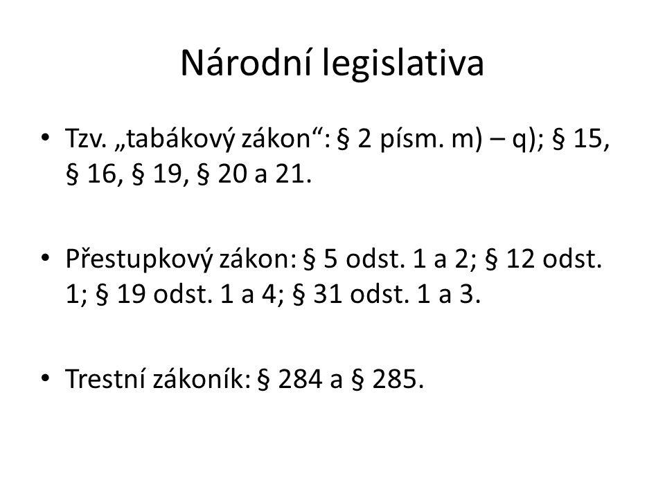 """Národní legislativa Tzv. """"tabákový zákon : § 2 písm. m) – q); § 15, § 16, § 19, § 20 a 21."""