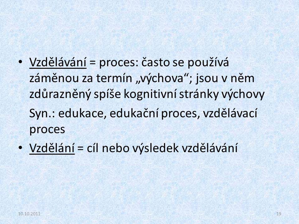 Syn.: edukace, edukační proces, vzdělávací proces
