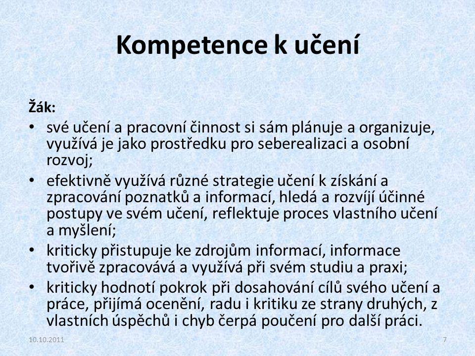 Kompetence k učení Žák: své učení a pracovní činnost si sám plánuje a organizuje, využívá je jako prostředku pro seberealizaci a osobní rozvoj;
