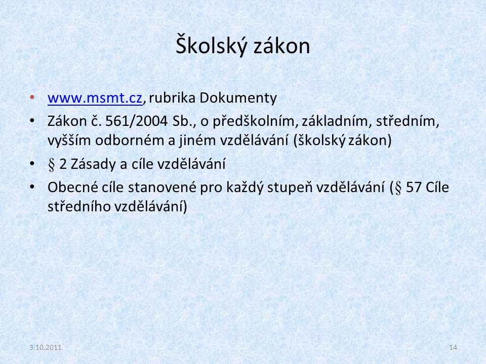 Školský zákon www.msmt.cz, rubrika Dokumenty
