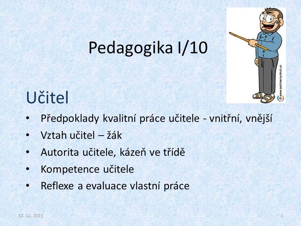 Pedagogika I/10 Učitel. Předpoklady kvalitní práce učitele - vnitřní, vnější. Vztah učitel – žák.