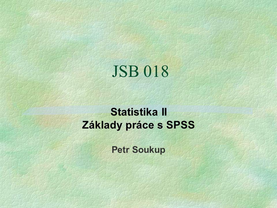Statistika II Základy práce s SPSS Petr Soukup