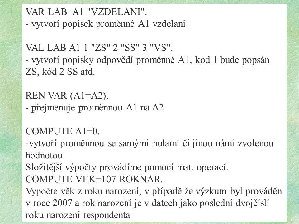 VAR LAB A1 VZDELANI . - vytvoří popisek proměnné A1 vzdelani. VAL LAB A1 1 ZS 2 SS 3 VS .