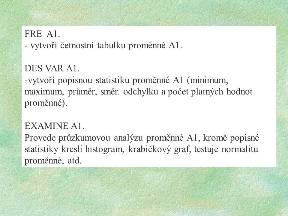 FRE A1. - vytvoří četnostní tabulku proměnné A1. DES VAR A1.