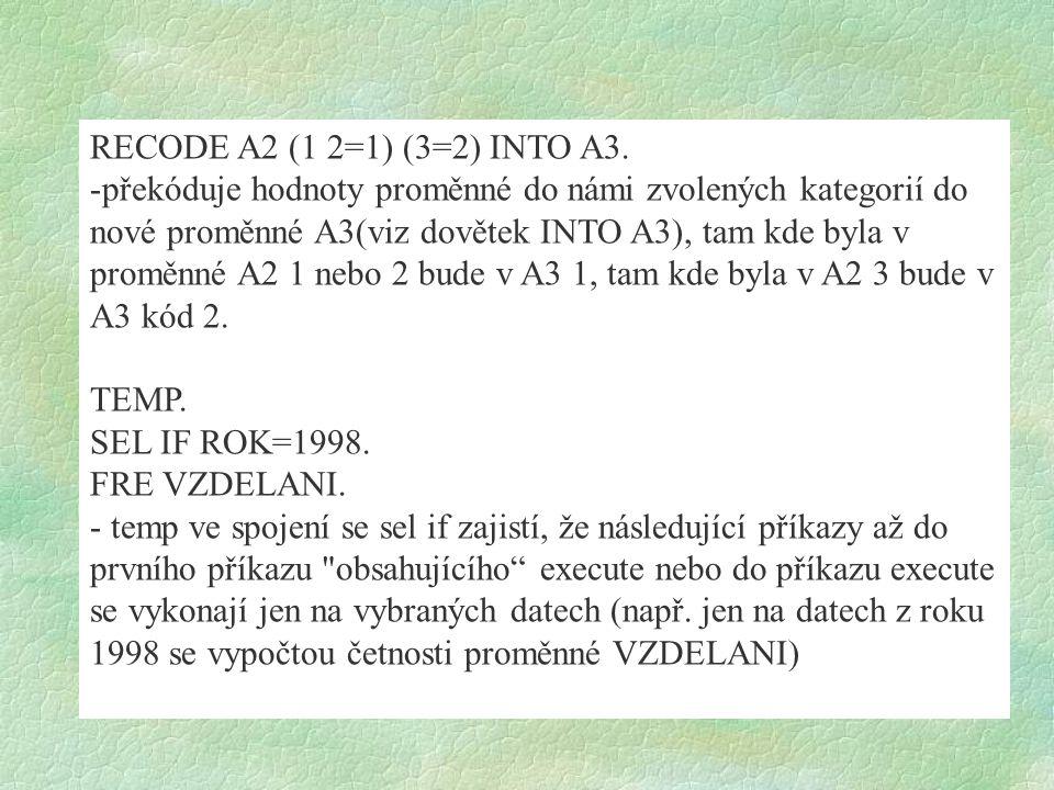 RECODE A2 (1 2=1) (3=2) INTO A3.