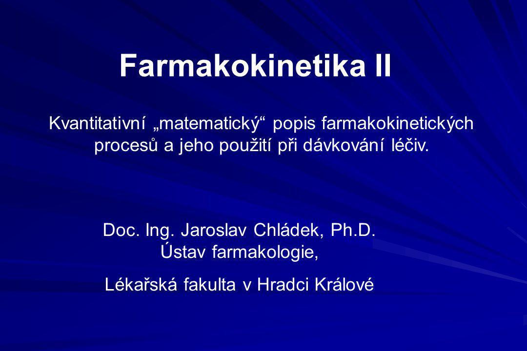 """Farmakokinetika II Kvantitativní """"matematický popis farmakokinetických procesů a jeho použití při dávkování léčiv."""