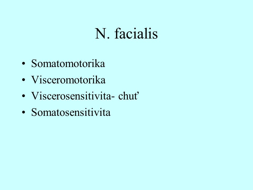 N. facialis Somatomotorika Visceromotorika Viscerosensitivita- chuť
