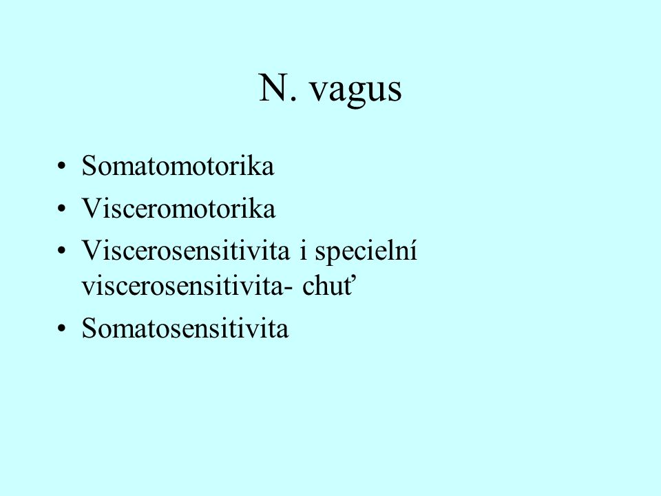 N. vagus Somatomotorika Visceromotorika