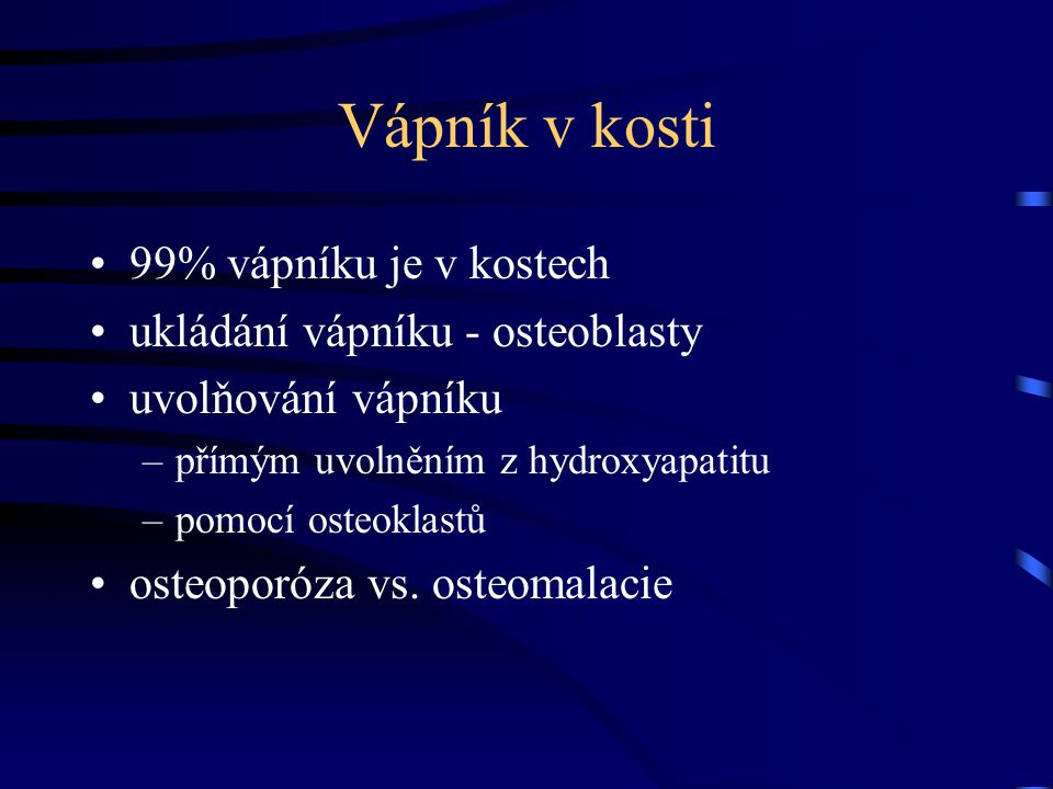 Vápník v kosti 99% vápníku je v kostech ukládání vápníku - osteoblasty