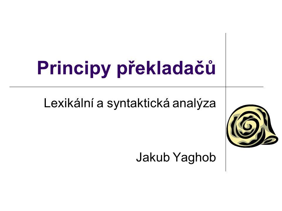 Lexikální a syntaktická analýza Jakub Yaghob