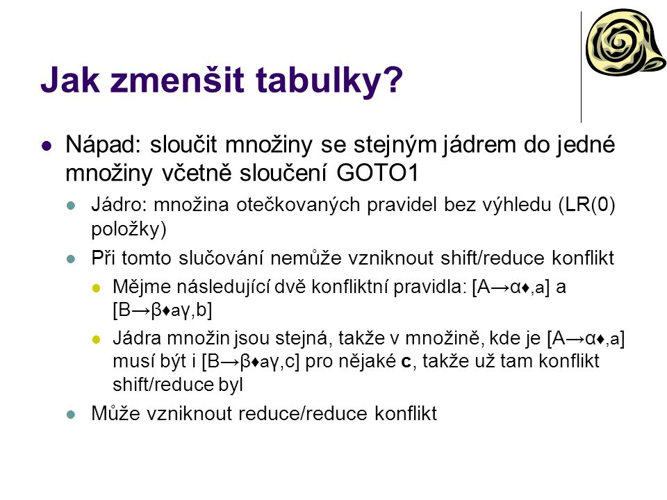 Jak zmenšit tabulky Nápad: sloučit množiny se stejným jádrem do jedné množiny včetně sloučení GOTO1.