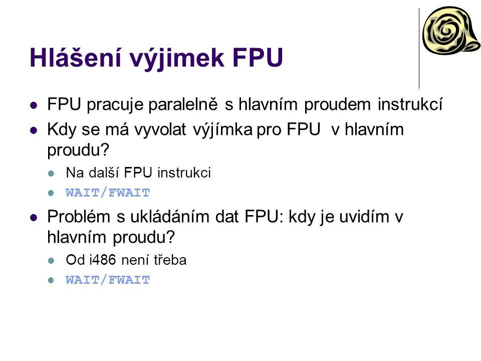 Hlášení výjimek FPU FPU pracuje paralelně s hlavním proudem instrukcí