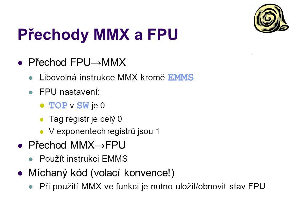 Přechody MMX a FPU Přechod FPU→MMX TOP v SW je 0 Přechod MMX→FPU