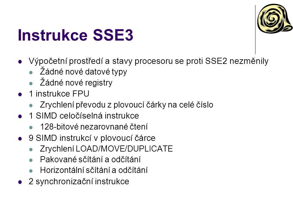 Instrukce SSE3 Výpočetní prostředí a stavy procesoru se proti SSE2 nezměnily. Žádné nové datové typy.
