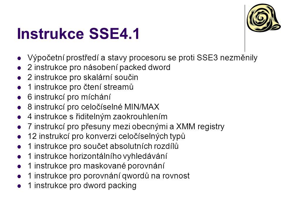 Instrukce SSE4.1 Výpočetní prostředí a stavy procesoru se proti SSE3 nezměnily. 2 instrukce pro násobení packed dword.