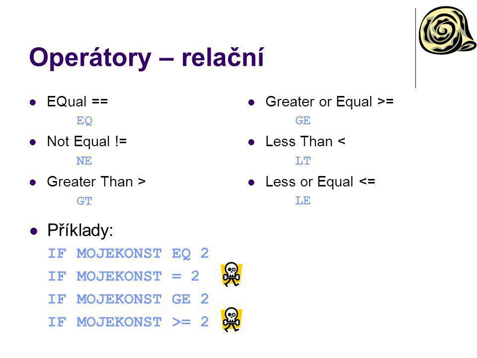 Operátory – relační Příklady: IF MOJEKONST EQ 2 IF MOJEKONST = 2