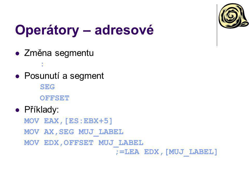 Operátory – adresové Změna segmentu Posunutí a segment Příklady: : SEG