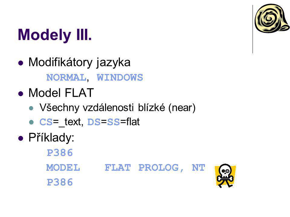 Modely III. Modifikátory jazyka Model FLAT Příklady: NORMAL, WINDOWS