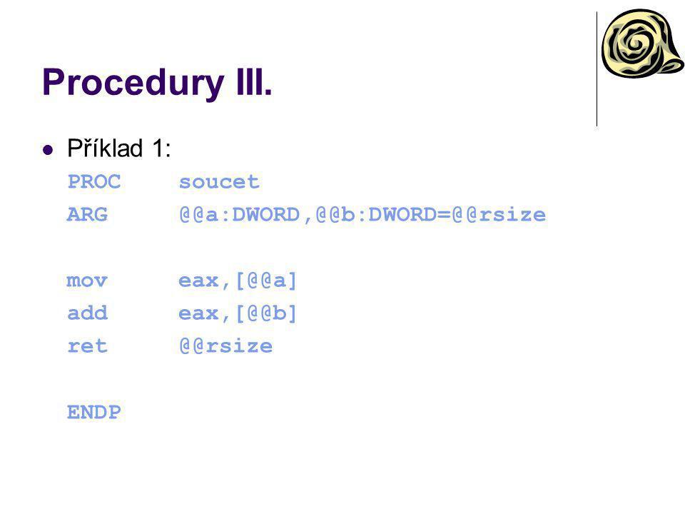 Procedury III. Příklad 1: PROC soucet ARG @@a:DWORD,@@b:DWORD=@@rsize