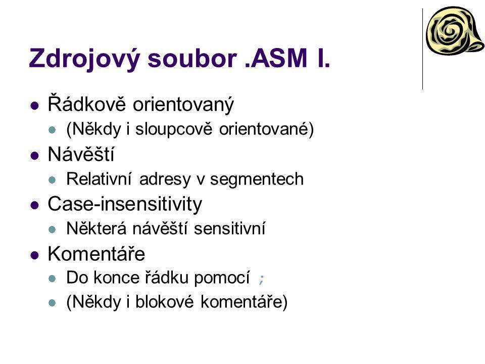 Zdrojový soubor .ASM I. Řádkově orientovaný Návěští Case-insensitivity