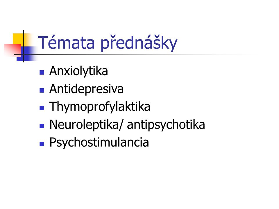 Témata přednášky Anxiolytika Antidepresiva Thymoprofylaktika