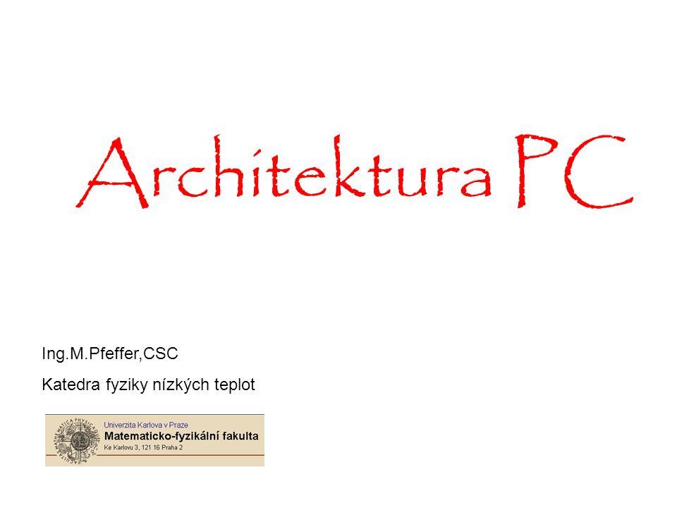 Architektura PC Ing.M.Pfeffer,CSC Katedra fyziky nízkých teplot