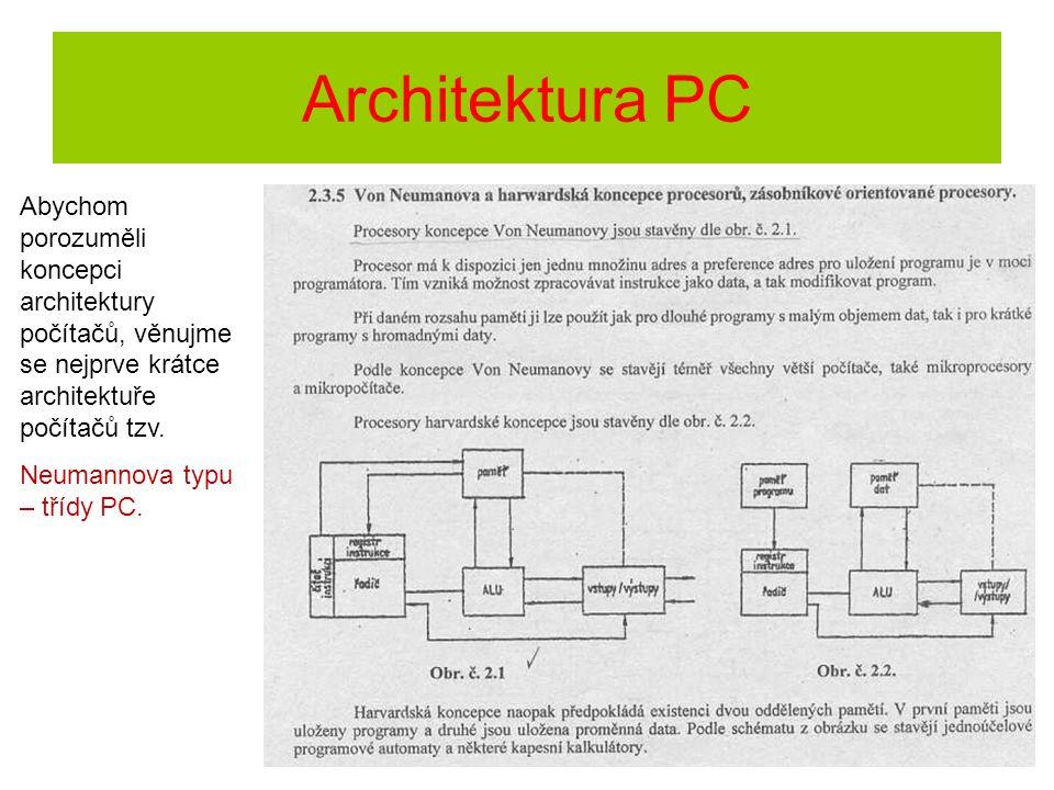 Architektura PC Abychom porozuměli koncepci architektury počítačů, věnujme se nejprve krátce architektuře počítačů tzv.