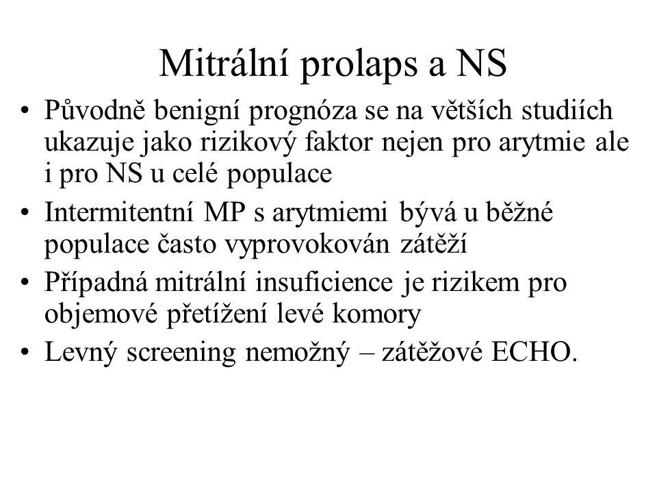 Mitrální prolaps a NS Původně benigní prognóza se na větších studiích ukazuje jako rizikový faktor nejen pro arytmie ale i pro NS u celé populace.