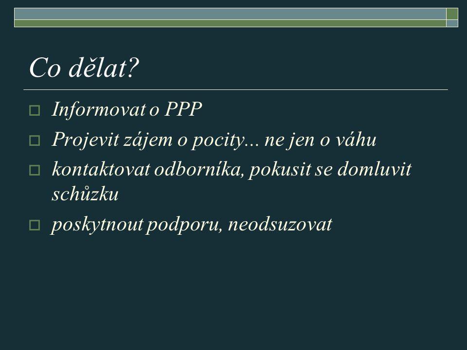 Co dělat Informovat o PPP Projevit zájem o pocity... ne jen o váhu