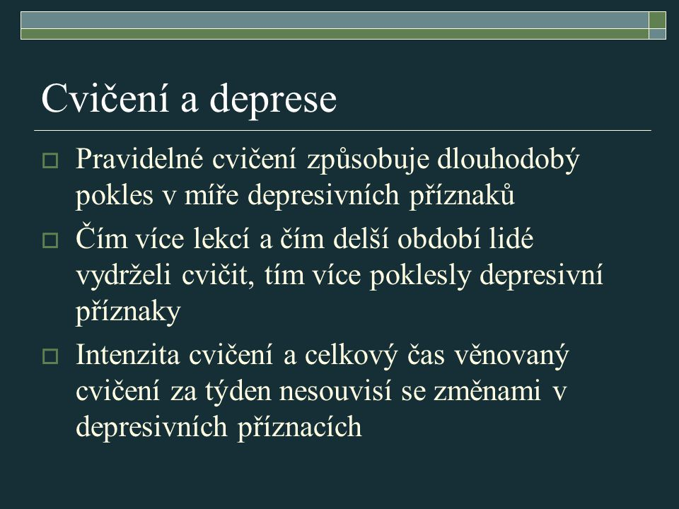Cvičení a deprese Pravidelné cvičení způsobuje dlouhodobý pokles v míře depresivních příznaků.