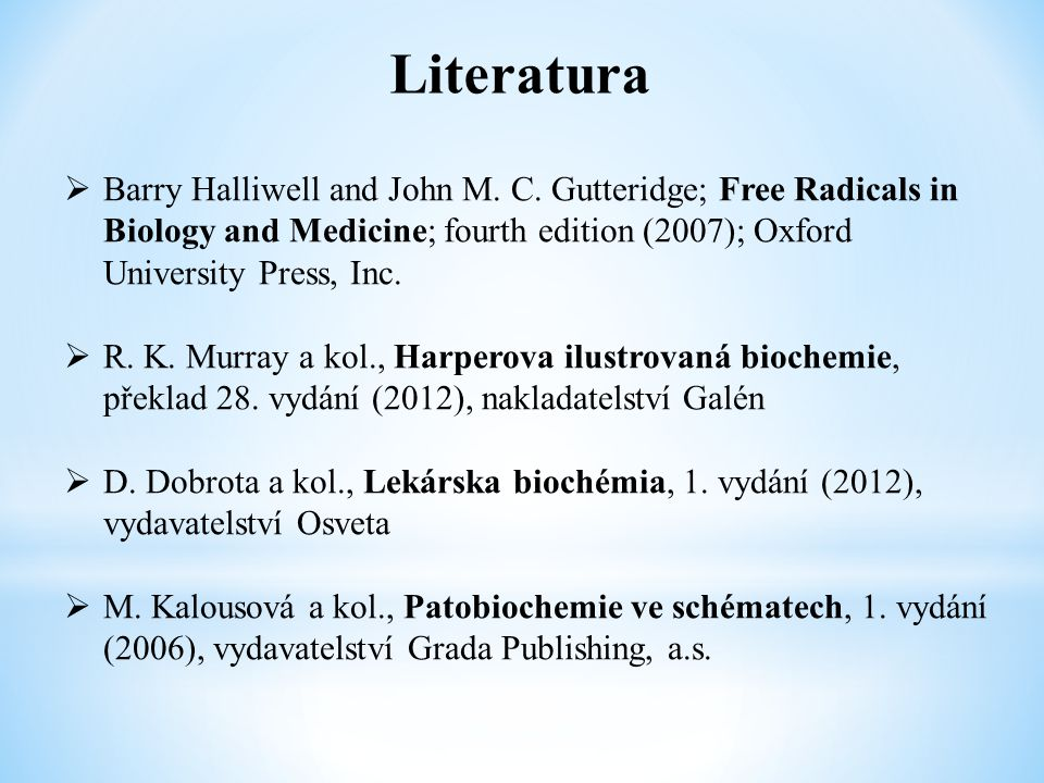 Literatura Barry Halliwell and John M. C. Gutteridge; Free Radicals in Biology and Medicine; fourth edition (2007); Oxford University Press, Inc.
