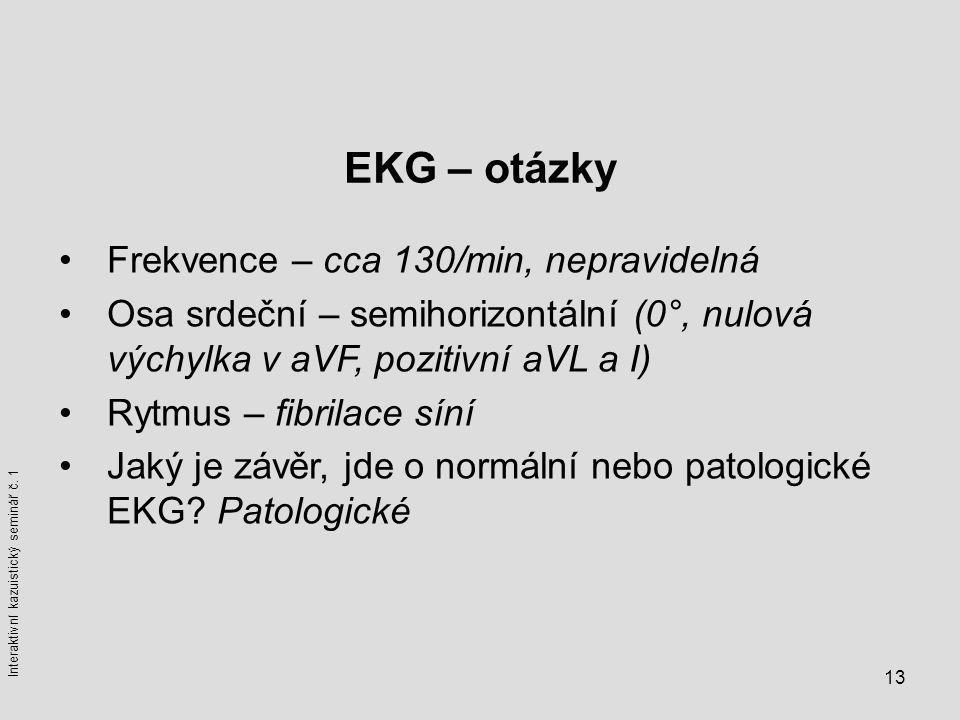 EKG – otázky Frekvence – cca 130/min, nepravidelná