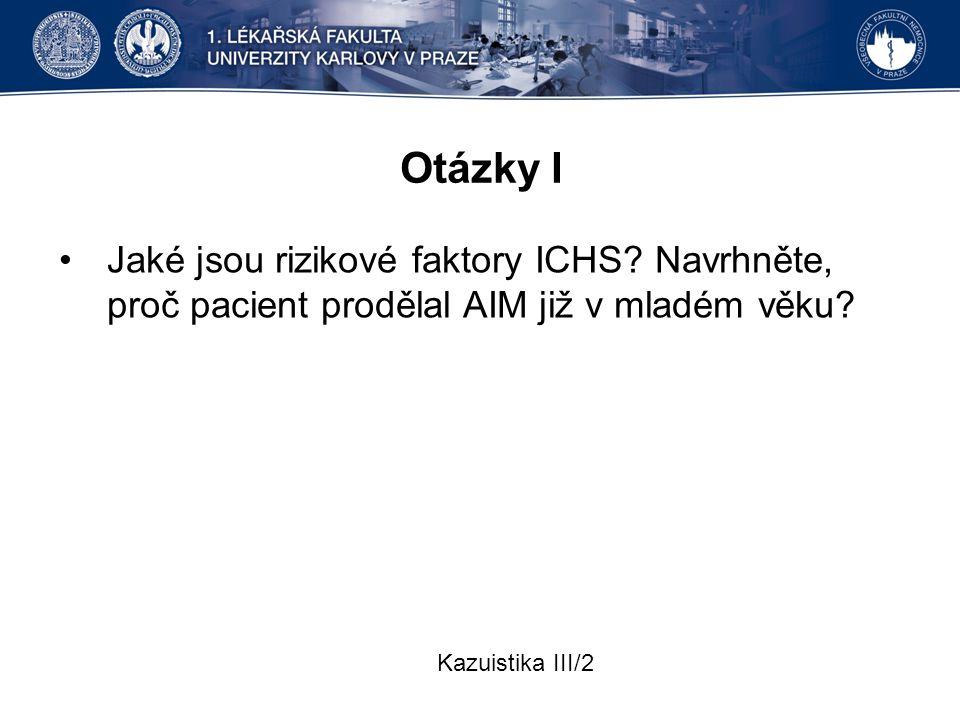 Otázky I Jaké jsou rizikové faktory ICHS. Navrhněte, proč pacient prodělal AIM již v mladém věku.