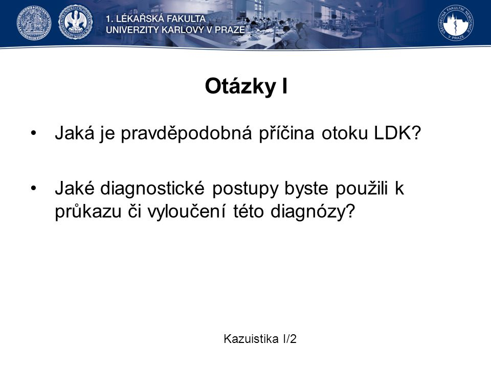 Otázky I Jaká je pravděpodobná příčina otoku LDK