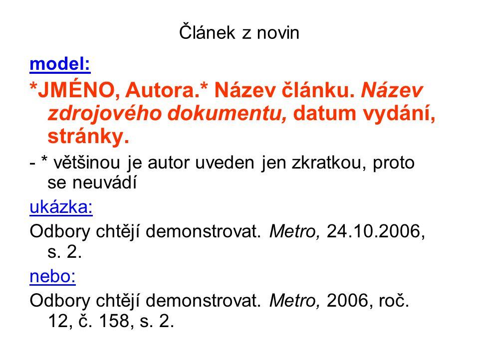 Článek z novin model: *JMÉNO, Autora.* Název článku. Název zdrojového dokumentu, datum vydání, stránky.