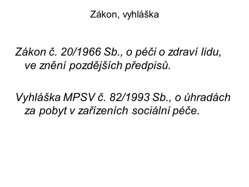 Zákon, vyhláška Zákon č. 20/1966 Sb., o péči o zdraví lidu, ve znění pozdějších předpisů.