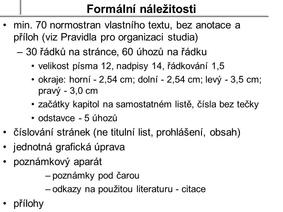 Formální náležitosti min. 70 normostran vlastního textu, bez anotace a příloh (viz Pravidla pro organizaci studia)