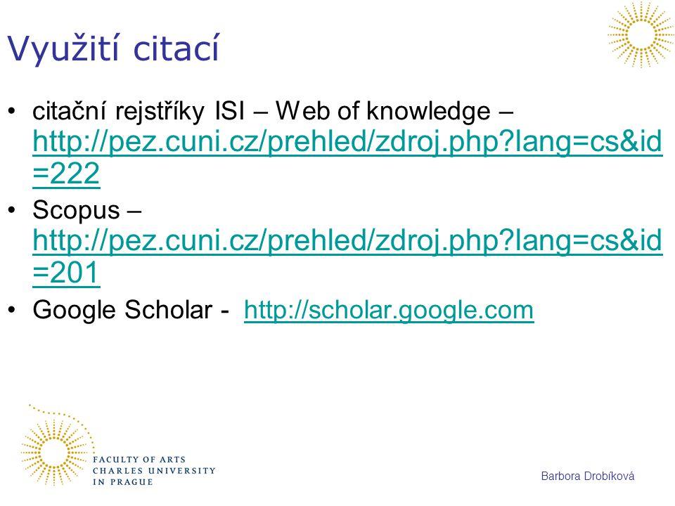 Využití citací citační rejstříky ISI – Web of knowledge – http://pez.cuni.cz/prehled/zdroj.php lang=cs&id=222.