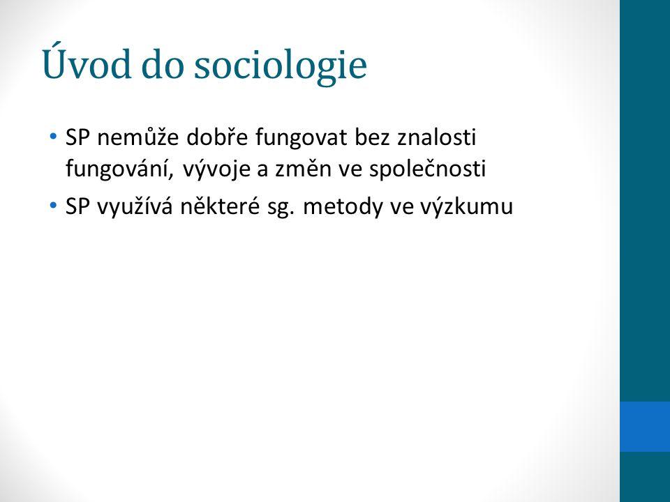 Úvod do sociologie SP nemůže dobře fungovat bez znalosti fungování, vývoje a změn ve společnosti.