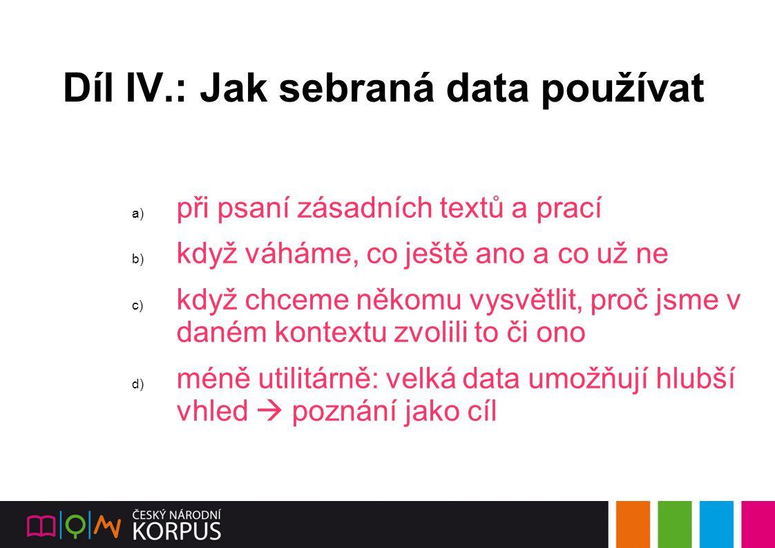 Díl IV.: Jak sebraná data používat